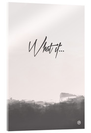 Acrylic print  What if... - m.belle