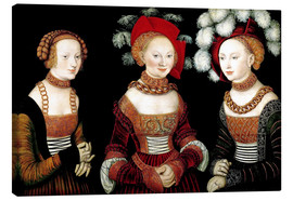 Canvas print  The princesses Sibylla, Emilia and Sidonia of Saxony - Lucas Cranach d.Ä.