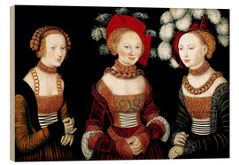 Wood  The princesses Sibylla, Emilia and Sidonia of Saxony - Lucas Cranach d.Ä.