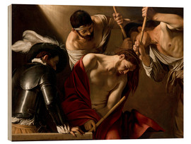 Wood print  The Crowning with Thorns - Michelangelo Merisi (Caravaggio)