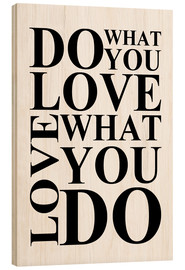 Wood  Do what you love - Zeit-Raum-Kunstdrucke