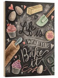 Wood print  Life is what you bake it - Lily & Val