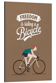 Aluminium print  Freedom is riding a bicycle - Typobox