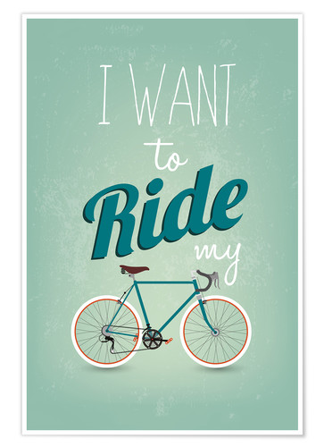 Premium poster I want to ride my bike