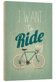 Wood print  I want to ride my bike - Typobox