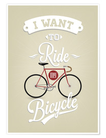 Premium poster  I want to ride my bicycle - Typobox