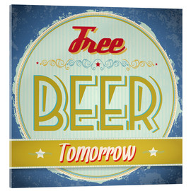 Acrylic print  Free beer tomorrow