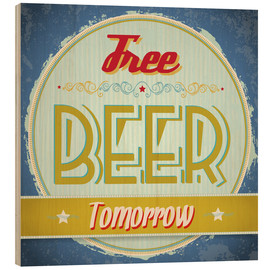 Wood print  Free beer tomorrow