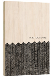 Wood print  The Best Is Yet To Come - SMUCK