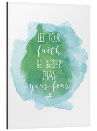 Aluminium print  Let your faith be bigger than your fear - Typobox