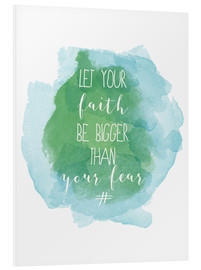Foam board print  Let your faith be bigger than your fear - Typobox