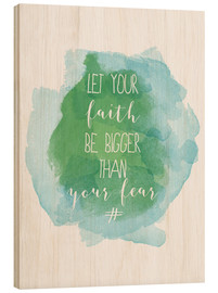 Wood print  Let your faith be bigger than your fear - Typobox