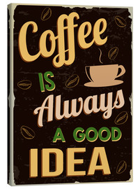 Canvas print  Coffee is always a good idea - Typobox