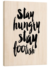 Wood print  Stay Hungry Stay Foolish - Dani Jay Designs