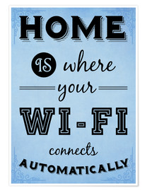 Premium poster Home is where your WIFI connects automatically - Textart Typo Text