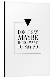 Aluminium print  DON`T SAY MAYBE - Stephanie Wünsche