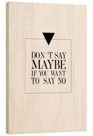 Wood  DON`T SAY MAYBE - Stephanie Wünsche