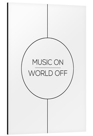 Alu-Dibond  MUSIC ON | WORLD OFF - Stephanie Wünsche