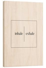 Wood print  Inhale | Exhale - Stephanie Wünsche