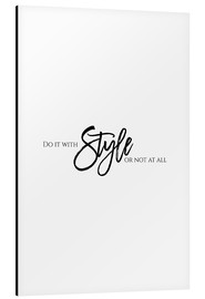 Aluminium print  Do it with style - Stephanie Wünsche