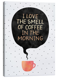 Canvas print  I love the smell of coffee in the morning - Elisabeth Fredriksson