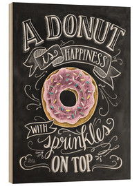 Wood print  A Donut is Happiness - Lily & Val