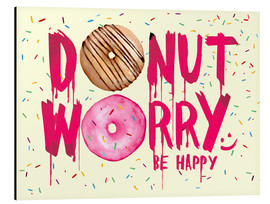 Alu-Dibond  Donut worry be happy sweet art - Nory Glory Prints