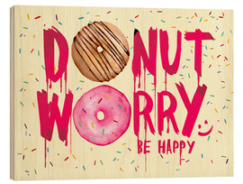 Wood  Donut worry be happy sweet art - Nory Glory Prints