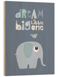 Wood print  Dream big little one - Jaysanstudio