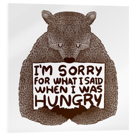 Acrylic glass  I'm Sorry For What I Said When I Was Hungry - Tobe Fonseca