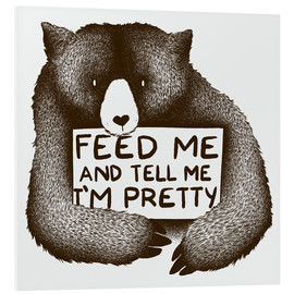 Foam board print  Feed Me And Tell Me I'm Pretty Bear - Tobe Fonseca