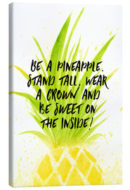 Canvas print  Be like a pineapple - RNDMS