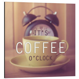 Aluminium print  It's coffee o'clock