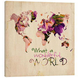 Wood print  What a wonderful world (Map) - Mandy Reinmuth