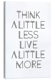 Canvas print  think less, live more - Ohkimiko