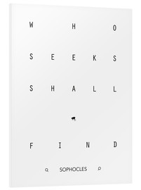 Foam board print  Who seeks shall find - Sophocles - dear dear