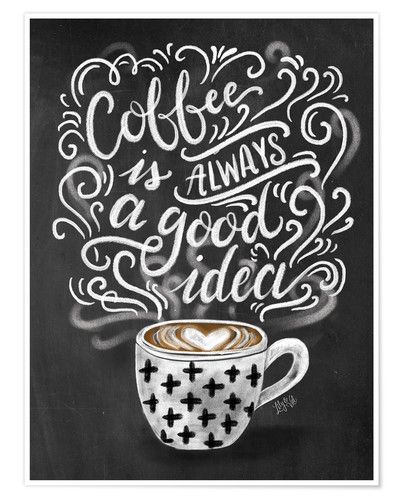 Coffee Is Always A Good Idea Posters And Prints Posterlounge Co Uk