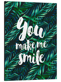 Aluminium print  You make me smile - dear dear