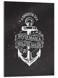 Acrylic print  A smooth sea never made a skillful sailor - dear dear