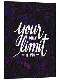Aluminium print  Your only limit is you - dear dear