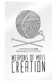 Acrylic print  Weapons Of Mass Creation - Knitting - Bianca Green