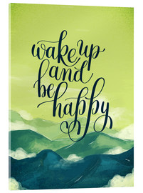 Acrylic print  Wake up and be happy - dear dear