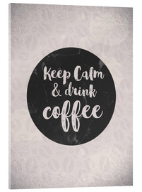 Acrylic print  Keep Calm and drink coffee - dear dear