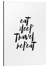 Aluminium print  Eat sleep travel repeat - dear dear
