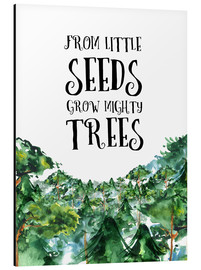 Aluminium print  From little seeds grow mighty trees - RNDMS