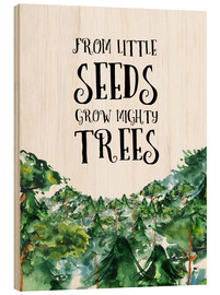 Wood print  From little seeds grow mighty trees - RNDMS