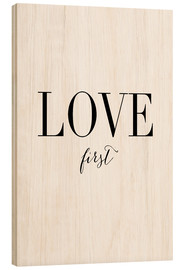 Wood print  Love first - Amy and Kurt Berlin