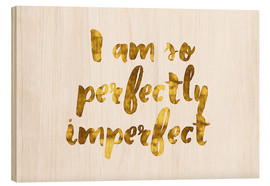 Wood print  Perfectly Imperfect - Romina Lutz