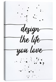 Canvas print  TEXT ART Design the life you love - Melanie Viola