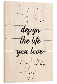 Wood  TEXT ART Design the life you love - Melanie Viola
